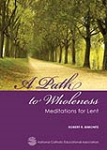 A Path to Wholeness: <br>Meditations for Lent</br>
